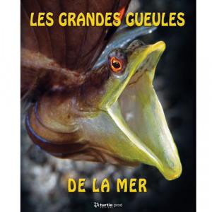 Livre Les grandes gueules de la mer TURTLE PROD